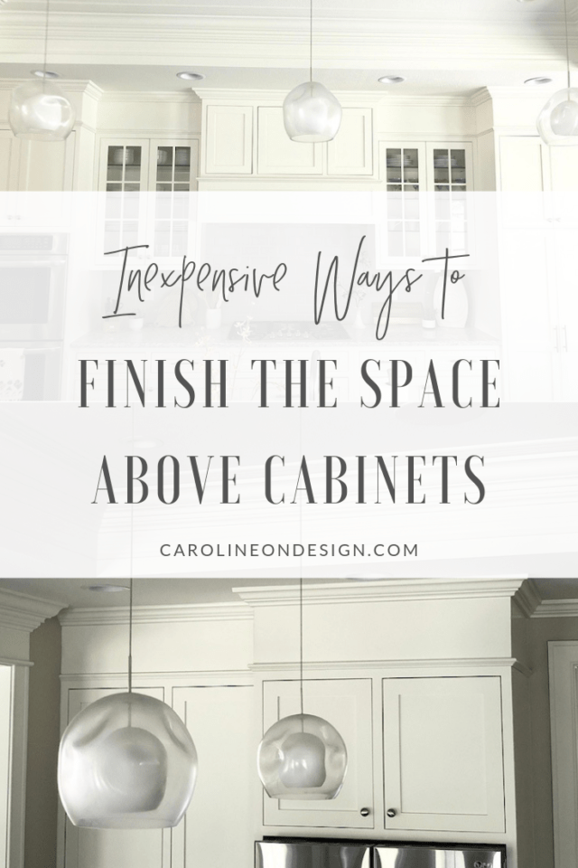 How to Fill Space above Cabinets: several options for a polished look!